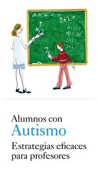 Alumnos con autismo. Estrategias eficaces para profesores.