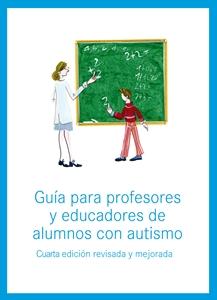 Guía de profesores y educadores de alumnos con autismo (4ª Edición revisada y mejorada).