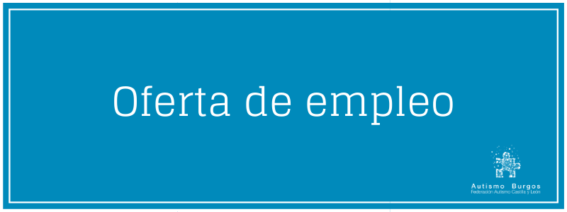 Oferta de empleo Asociación Autismo Burgos