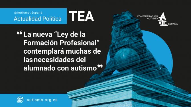 """La nueva """"Ley de la Formación Profesional"""" contemplará muchas de lasnecesidades del alumnado con autismo • El proyecto de """"Ley de la Formación Profesional"""" recoge muchas de las aportaciones realizadas por Autismo España y sus entidades."""